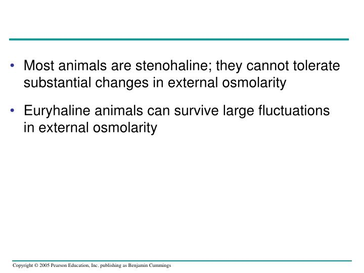 Most animals are stenohaline; they cannot tolerate substantial changes in external osmolarity