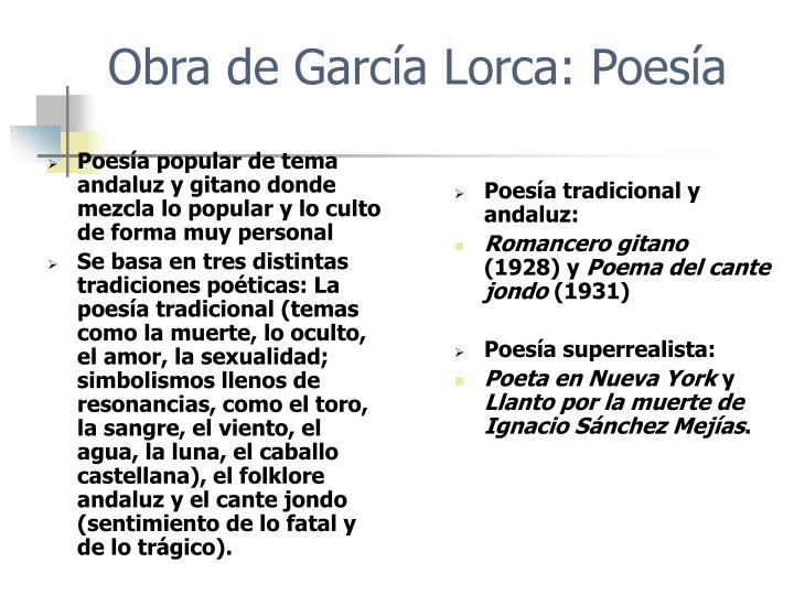 Poesía popular de tema andaluz y gitano donde mezcla lo popular y lo culto de forma muy personal