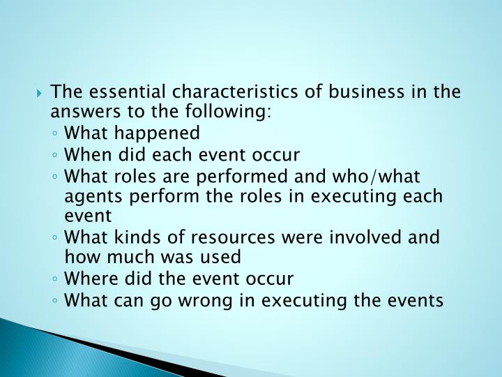 The essential characteristics of business in the answers to the following: