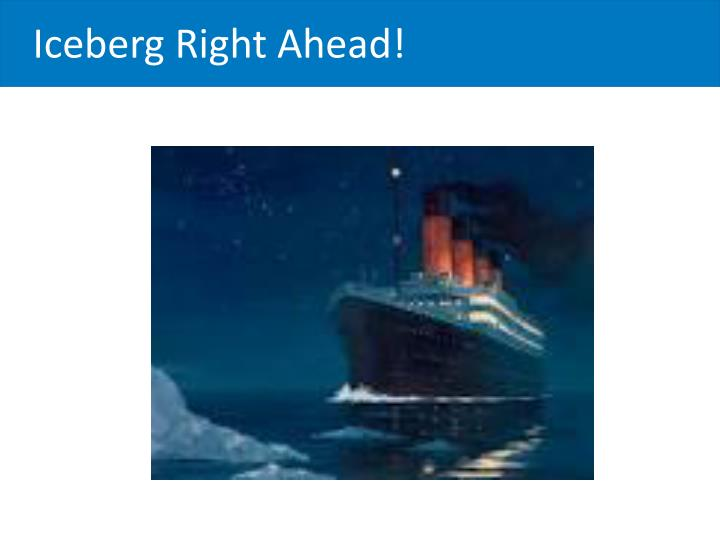Iceberg Right Ahead!