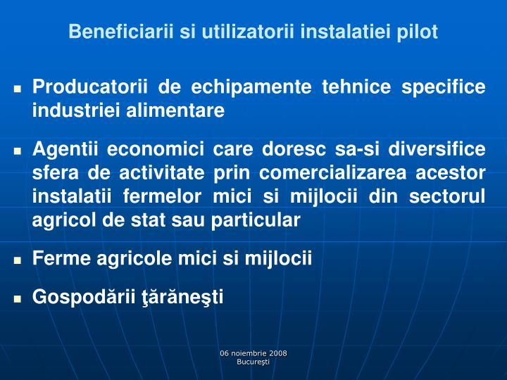 Beneficiarii si utilizatorii instalatiei pilot
