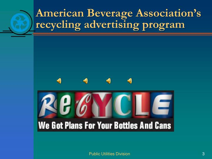 American beverage association s recycling advertising program