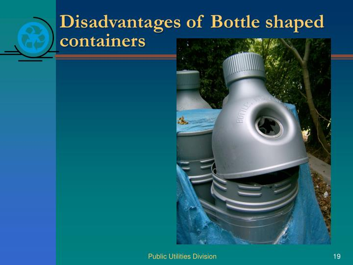 Disadvantages of Bottle shaped containers