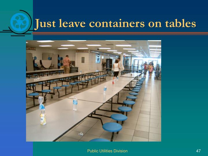 Just leave containers on tables