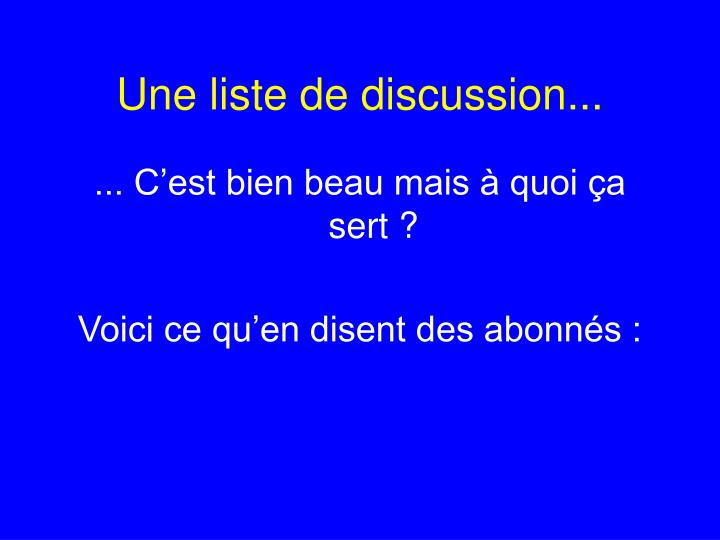 Une liste de discussion...