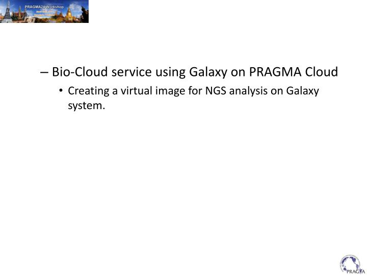 Bio-Cloud service using Galaxy on PRAGMA Cloud