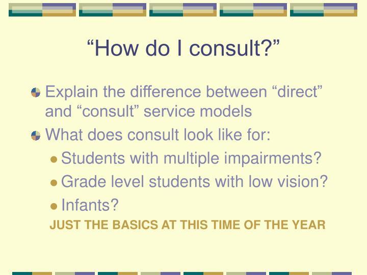 """""""How do I consult?"""""""