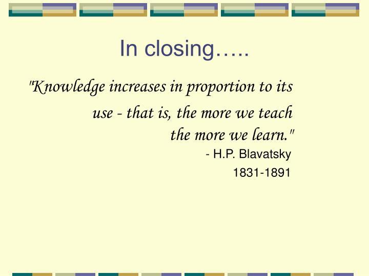 In closing…..