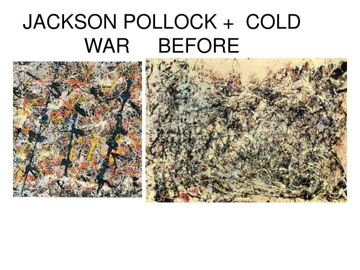 JACKSON POLLOCK +  COLD WAR     BEFORE