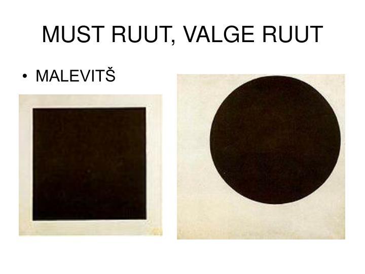MUST RUUT, VALGE RUUT