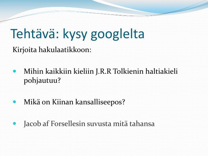 Tehtävä: kysy googlelta