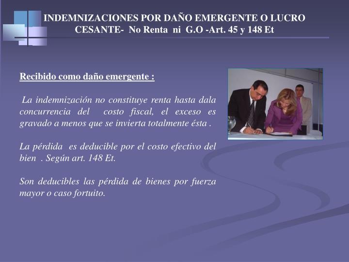 INDEMNIZACIONES POR DAÑO EMERGENTE O LUCRO CESANTE-  No Renta  ni  G.O -Art. 45 y 148 Et