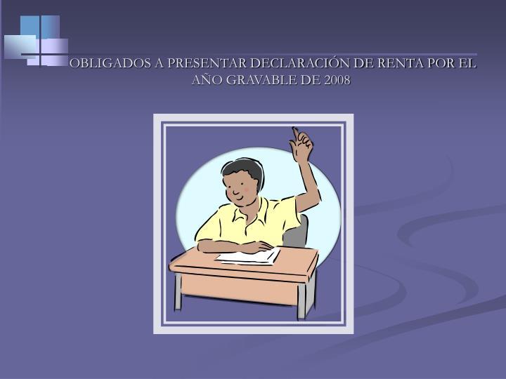OBLIGADOS A PRESENTAR DECLARACIÓN DE RENTA POR EL AÑO GRAVABLE DE 2008