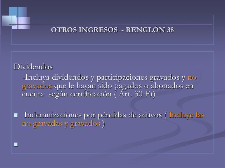 OTROS INGRESOS  - RENGLÓN 38