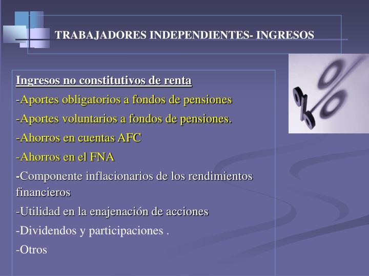 TRABAJADORES INDEPENDIENTES- INGRESOS