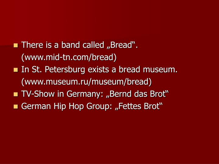 "There is a band called ""Bread""."