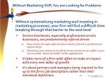 without marketing sop you are looking for problems