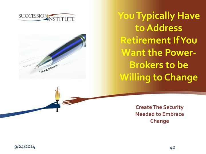You Typically Have to Address Retirement If You Want the Power-Brokers to be Willing to Change
