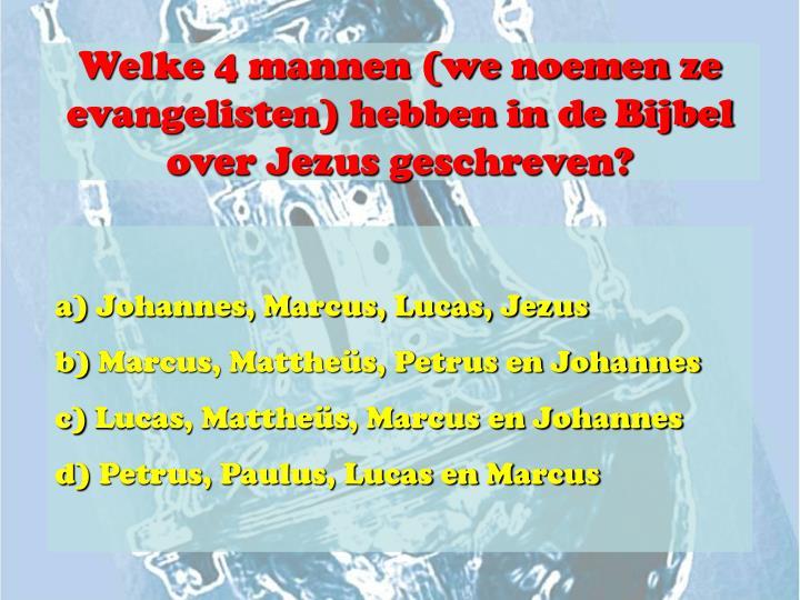 Welke 4 mannen (we noemen ze evangelisten) hebben in de Bijbel over Jezus geschreven?