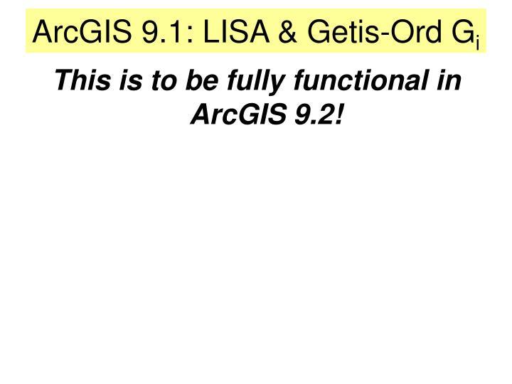 ArcGIS 9.1: LISA & Getis-Ord G