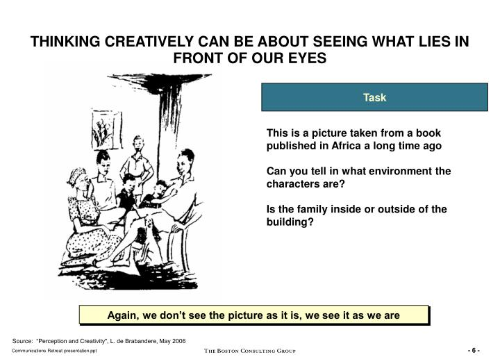 THINKING CREATIVELY CAN BE ABOUT SEEING WHAT LIES IN FRONT OF OUR EYES