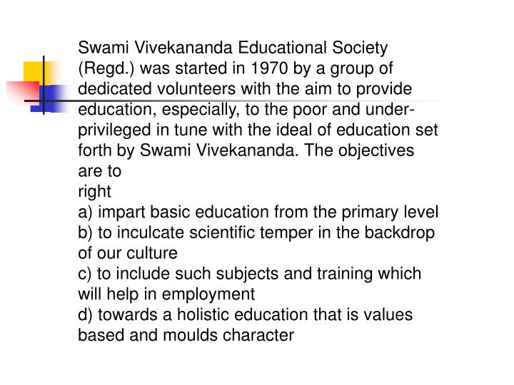 Swami Vivekananda Educational Society (Regd.) was started in 1970 by a group of dedicated volunteers...
