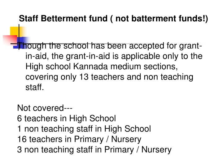 Staff Betterment fund ( not batterment funds!)
