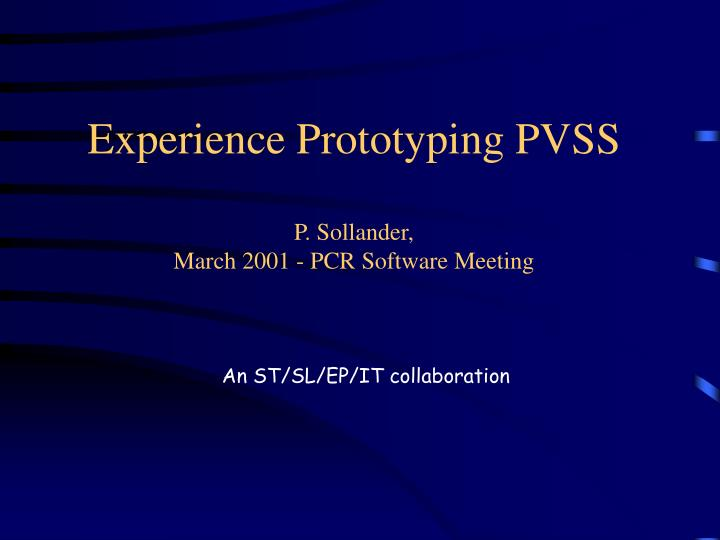 Experience prototyping pvss p sollander march 2001 pcr software meeting