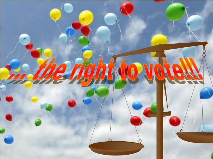 ... the right to vote!!!