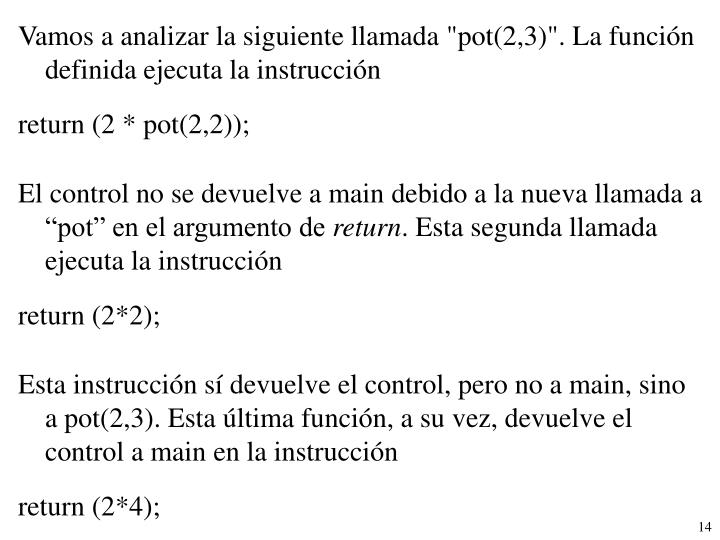 """Vamos a analizar la siguiente llamada """"pot(2,3)"""". La función definida ejecuta la instrucción"""