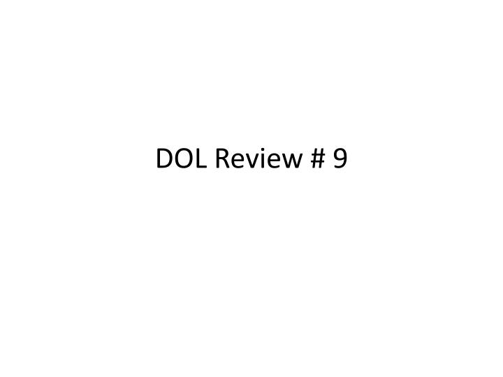Dol review 9