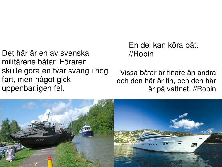 En del kan köra båt. //Robin