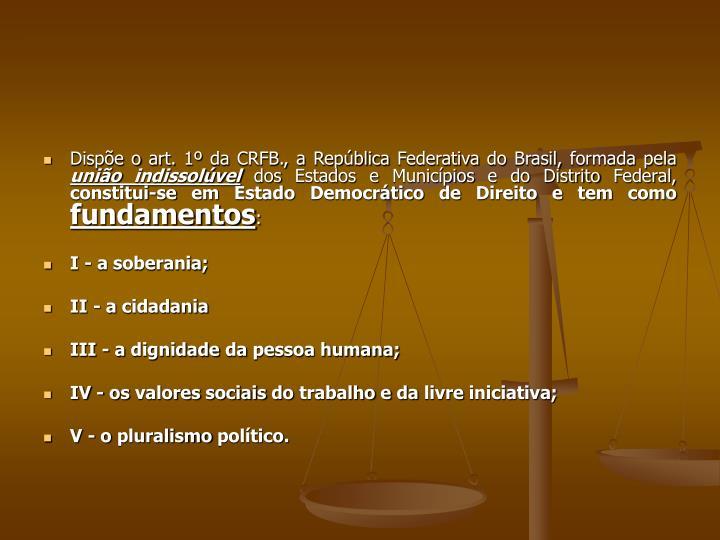 Dispõe o art. 1º da CRFB., a República Federativa do Brasil, formada pela