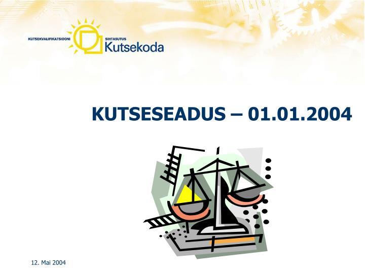 KUTSESEADUS – 01.01.2004