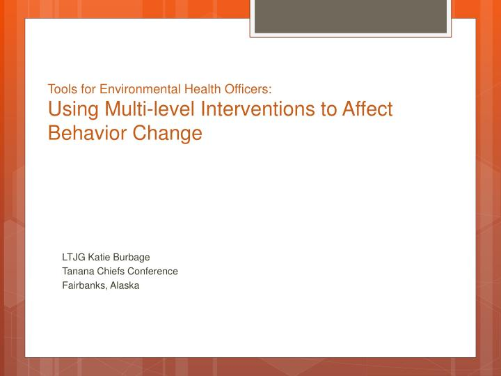 Tools for environmental health officers using multi level interventions to affect behavior change