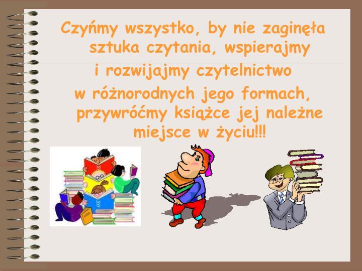 Czyńmy wszystko, by nie zaginęła sztuka czytania, wspierajmy