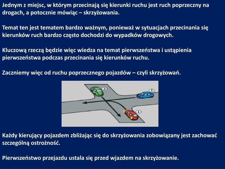 Jednym z miejsc, w którym przecinają się kierunki ruchu jest ruch poprzeczny na drogach, a potocznie mówiąc – skrzyżowania.