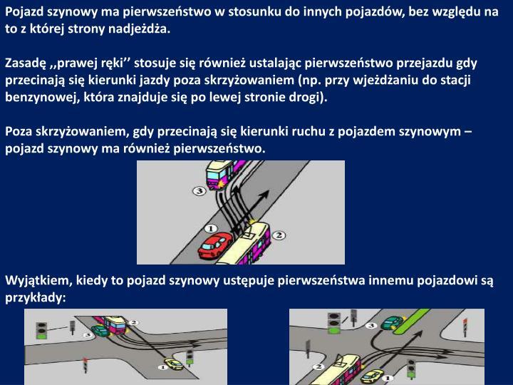Pojazd szynowy ma pierwszeństwo w stosunku do innych pojazdów, bez względu na to z której strony nadjeżdża.