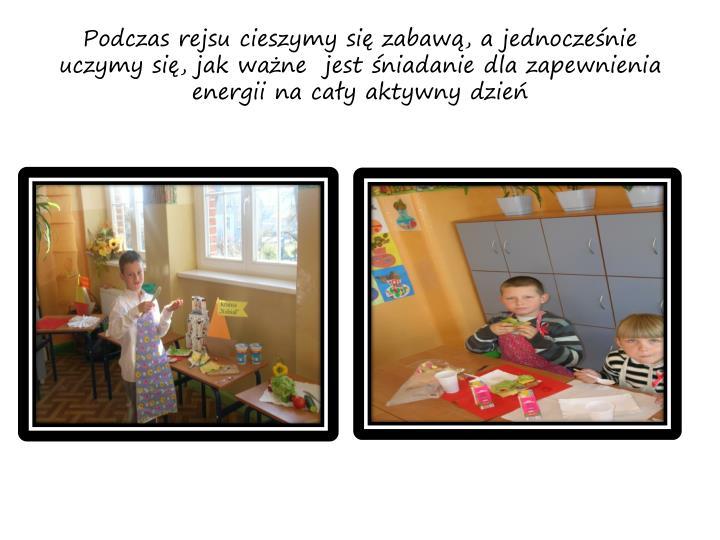 Podczas rejsu cieszymy się zabawą, a jednocześnie uczymy się, jak ważne  jest śniadanie dla zapewnienia energii na cały aktywny dzień