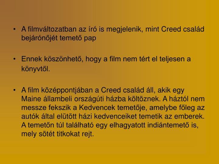 A filmváltozatban az író is megjelenik, mint Creed család bejárónőjét temető pap