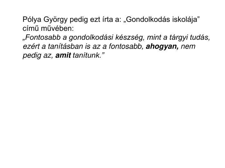 """Pólya György pedig ezt írta a: """"Gondolkodás iskolája"""" című művében:"""
