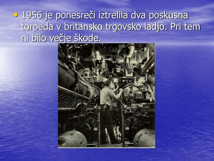1956 je ponesreči iztrelila dva poskusna torpeda v britansko trgovsko ladjo. Pri tem ni bilo večje škode.