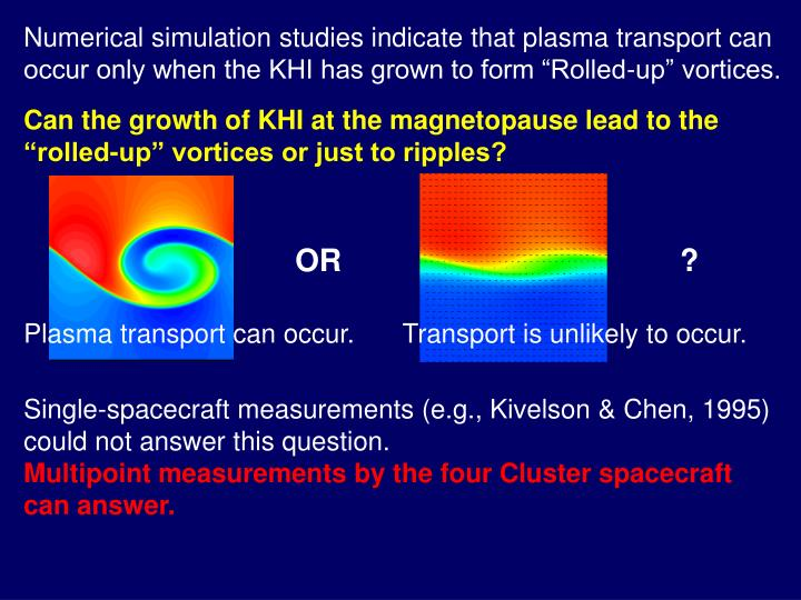 "Numerical simulation studies indicate that plasma transport can occur only when the KHI has grown to form ""Rolled-up"" vortices."