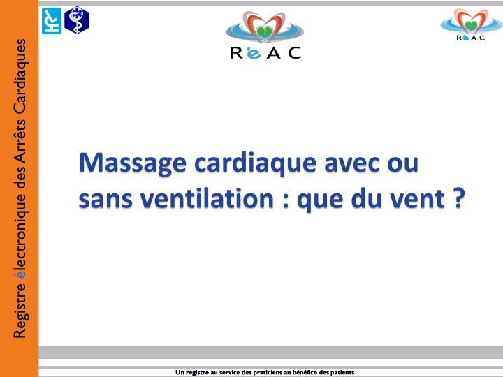 Massage cardiaque avec ou sans ventilation: que du vent?