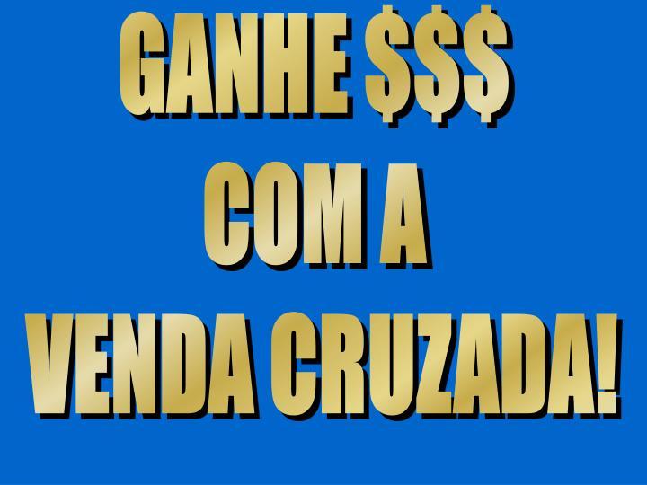 GANHE $$$