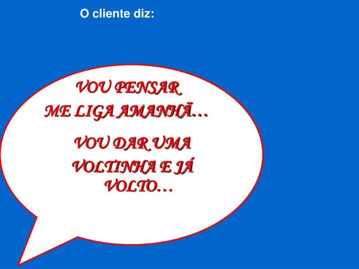 O cliente diz: