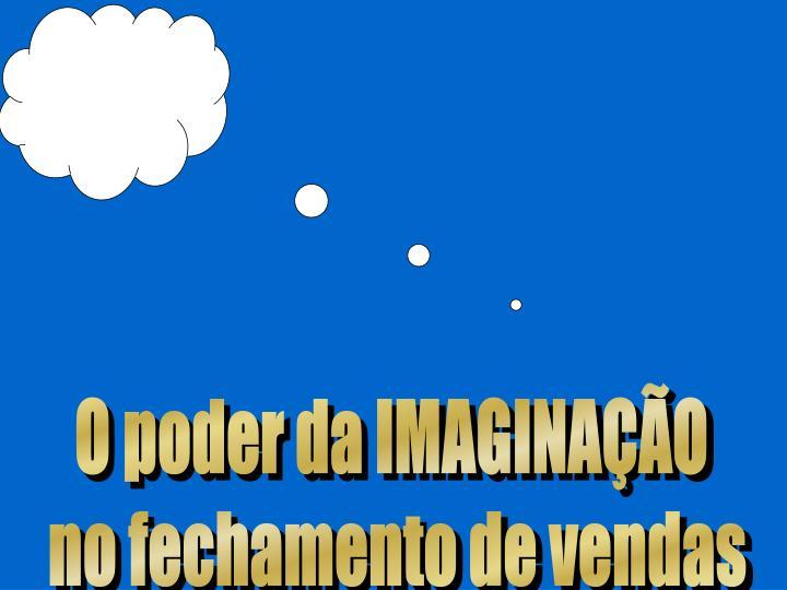 O poder da IMAGINAÇÃO