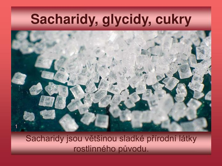Sacharidy, glycidy, cukry