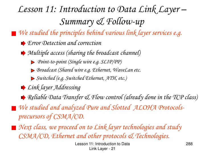 We studied the principles behind various link layer services e.g.