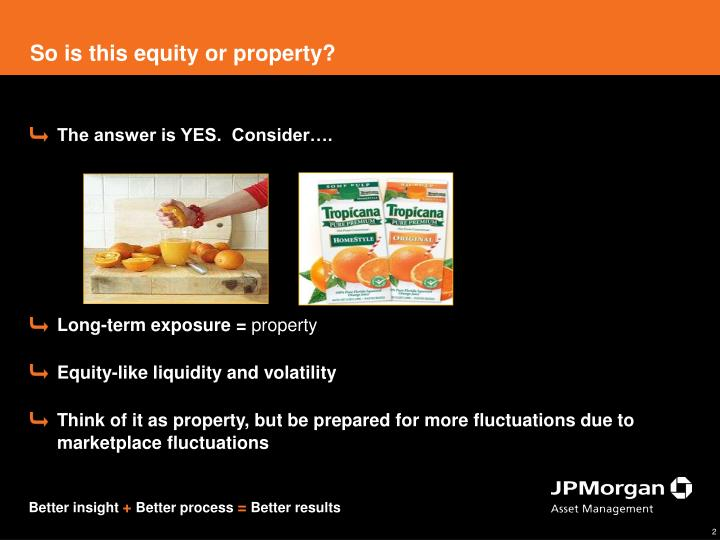 So is this equity or property